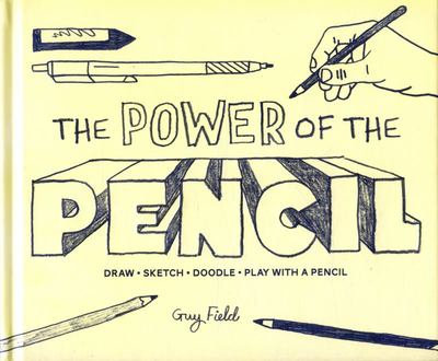 The Power of the Pencil: Draw * Sketch * Doodle * Play with a Pencil