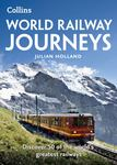 World Railway Journeys : Discover 50 of the World's Greatest Railways