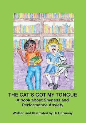 The Cat's Got My Tongue- A Book about Shyness and Performance Anxiety