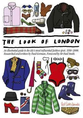 The Look of London : An Illustrated Guide to the City's Most Influential Fashion Spots, 1950-2000