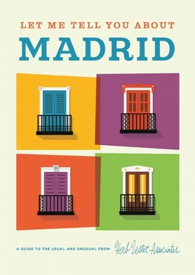 Let Me Tell You About Madrid : A Guide to the Usual and Unusual