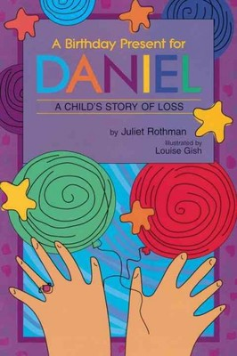 A Birthday Present for Daniel : A Child's Story of Loss