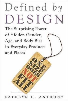 Defined by Design - The Surprising Power of Hidden Gender, Age, and Body Bias in Everyday Products and Places