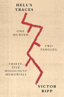 Hell's Traces One Murder, Two Families, Thirty-Five Holocaust Memorials