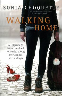 Walking Home: A Pilgrimage from Humbled to Healed on the Camino De Santiago