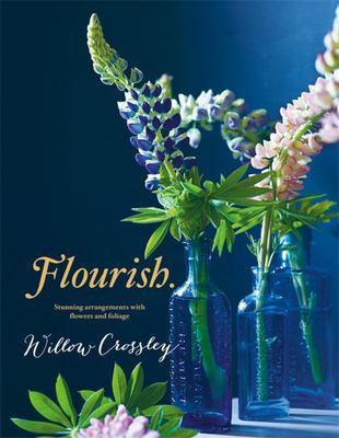 Flourish: Stunning Arrangements with Flowers and Foliage