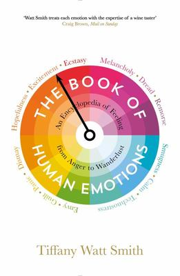 The Book of Human Emotions: An Encyclopedia of Feeling from Anger to Wanderlust