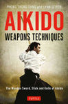 Aikido Weapons Techniques : The Wooden Sword, Stick and Knife of Aikido