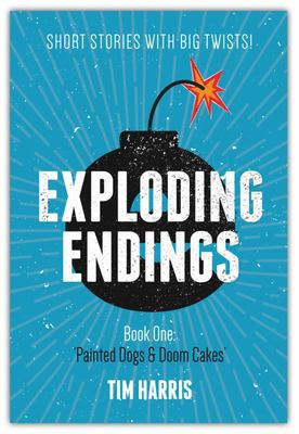 Painted Dogs & Doom Cakes: Short Stories with Big Twists (Exploding Endings #1)