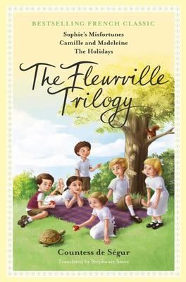 The Fleurville Trilogy (Sophie's Misfortunes, Camille & Madeleine, The Holidays)