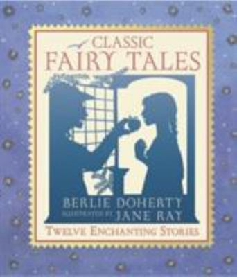 Classic Fairy Tales: Twelve Enchanting Stories