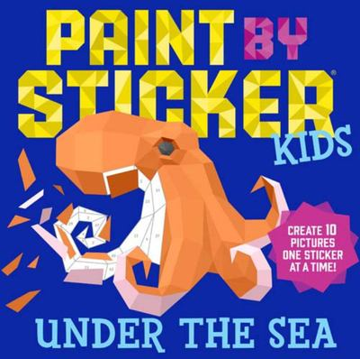 Paint by Sticker Kids - Under the Sea : Create 10 Pictures One Sticker at a Time!