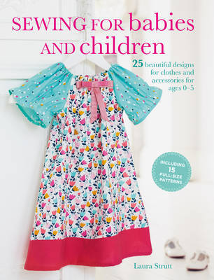 Sewing for Babies and Children 25 beautiful designs for clothes and accessories for ages 0–5