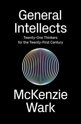 General Intellects - Twenty-Five Thinkers for the Twenty-First Century