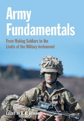Army Fundamentals: From Making Soldiers to the Limits of the Military Instrument