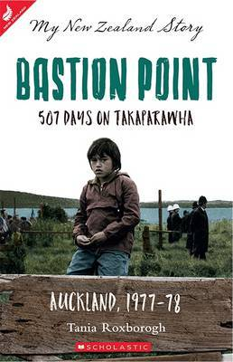 Bastion Point: 507 Days on Takaparawha (My New Zealand Story)