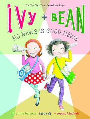 No News is Good News (Ivy and Bean #8)