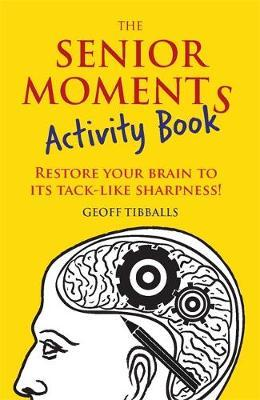 The Senior Moments Activity Book: Restore Your Brain to its Tack-Like Sharpness