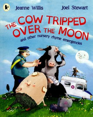 The Cow Tripped Over the Moon : And Other Nursery Rhyme Emergencies
