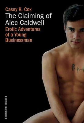 The Claiming of Alec Caldwell: Erotic Adventures of a Young Business Man