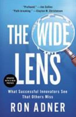 The Wide Lens : What Successful Innovators See That Others Miss