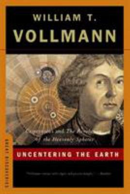Uncentering the Earth : Copernicus And the Revolutions of the Heavenly Spheres