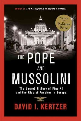 The Pope and Mussolini : The Secret History of Pius XI and the Rise of Fascism in Europe