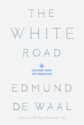 The White Road : Journey into an Obsession