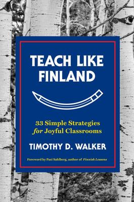 Teach Like Finland : 33 Simple Strategies for Joyful Classrooms (HB)