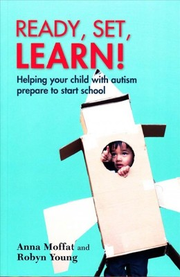 Ready, Set, Learn! : Helping Your Child With Autism Prepare to Start School