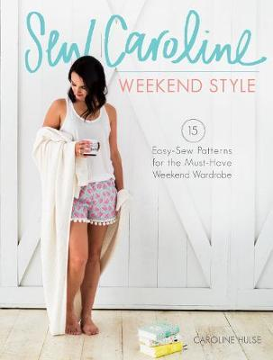 Sew Caroline Weekend Style: 15+ Easy Sew Patterns for the Must-Have Weekend Wardrobe