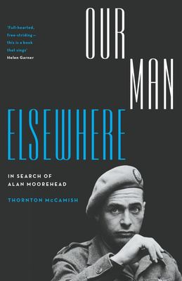 Our Man Elsewhere: in Search of Alan Moorehead