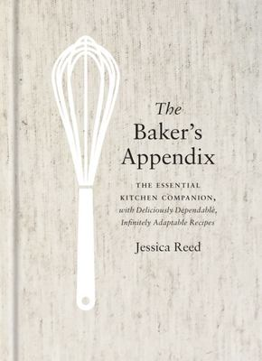 Baker's Appendix: The Essential Kitchen Companion, with Deliciously Dependable, Infinitely Adaptable Recipes