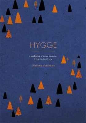 Hygge: A Celebration of Simple Pleasures. Living the Danish Way.
