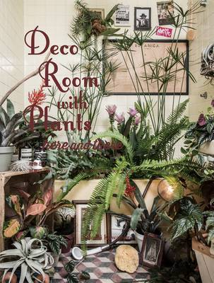 Deco Room With Plants Here and There (Japanese only mainly visual)