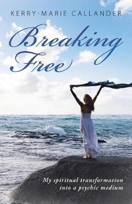 Breaking Free: My Spiritual Transformation Into a Psychic Medium