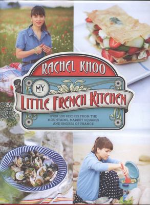 My Little French Kitchen - Over 100 Recipes from the Mountains, Market Squares and Shores of France