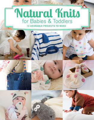 Natural Knits for Babies & Toddlers12 Cute Projects to Make