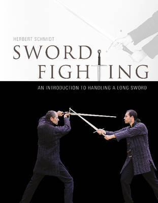 Sword Fighting : An Introduction to Handling a Long Sword