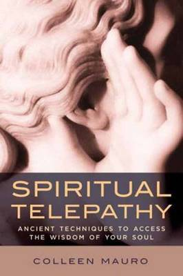 Spiritual Telepathy Ancient Techniques to Access the Wisdom of Your Soul