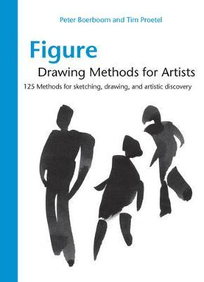 Figure Drawing Methods for Artists : Over 130 Methods for Sketching, Drawing, and Artistic Discovery