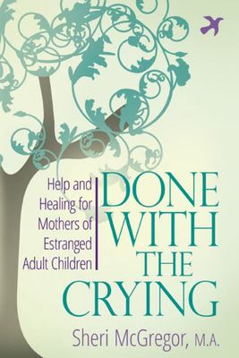 Done with the Crying: Help and Healing for Mothers of Estranged Adult