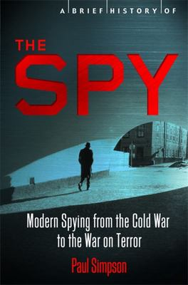 The Spy: Modern Spying from the Cold War to the War on Terror