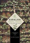 Espalier Fruit Trees for Wall, Hedge, and Pergola: Installation . Shaping . Care