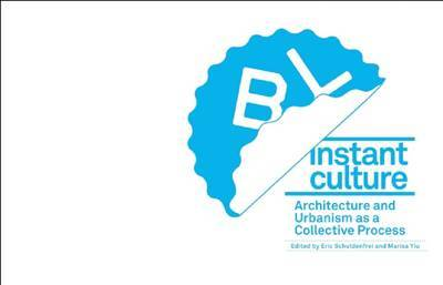 Instant Culture - Architecture and Urbanism as a Collective Process
