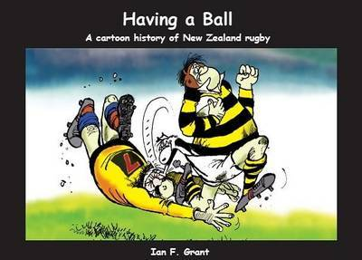 Having A Ball: A Cartoon History of New Zealand Rugby