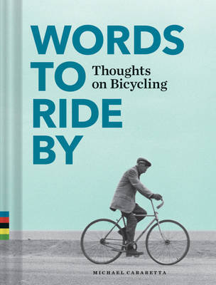 Words To Ride By Thoughts On Bicycling