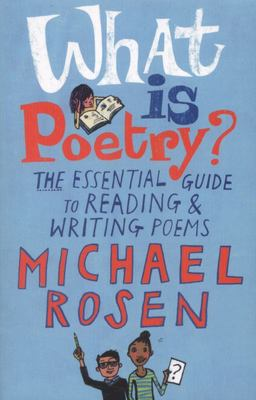 What is Poetry?: The Essential Guide to Reading and Writing Poems