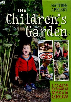 The Children's Garden: Loads of Things to Make and Grow