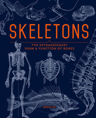 Skeletons: The Extraordinary Form and Function of Bones